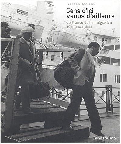Gens dici venus dailleurs : La France de limmigration, 1900 à nos jours