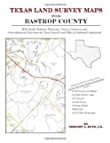 Texas Land Survey Maps for Bastrop County : With Roads, Railways, Waterways, Towns, Cemeteries and Including Cross-referenced Data from the General Land Office and Texas Railroad Commission, Boyd, Gregory A., 1420350854