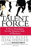 img - for Talent Force: A New Manifesto for the Human Side of Business by Rueff Rusty Stringer Hank (2006-01-23) Hardcover book / textbook / text book