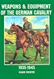 Weapons and Equipment of the German Cavalry in World War II, Klaus C. Richter, 0887408168