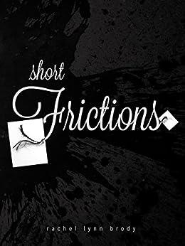 Short Frictions by [Brody, Rachel Lynn]