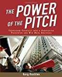 img - for The Power of the Pitch: Transform Yourself into a Persuasive Presenter and Win More Business by Hankins, Gary (January 1, 2005) Paperback book / textbook / text book