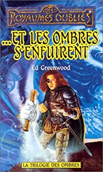 Les Royaumes Oubliés - La Trilogie des Ombres, tome 3 : ...Et les ombres s%u2019enfuirent par Greenwood