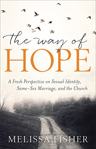 The Way of Hope: A Fresh Perspective on Sexual Identity, Same-Sex Marriage, and the Church (The Story Of Our Lives Mark Strand)