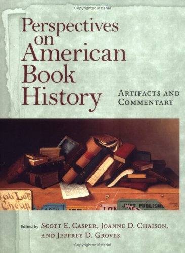 Perspectives on American Book History: Artifacts and Commentary (Studies in Print Culture and the History of the Book)