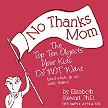 No Thanks Mom: The Top Ten Objects Your Kids Do NOT Want (and what to do with them) (The Savvy Appraiser Book 2)