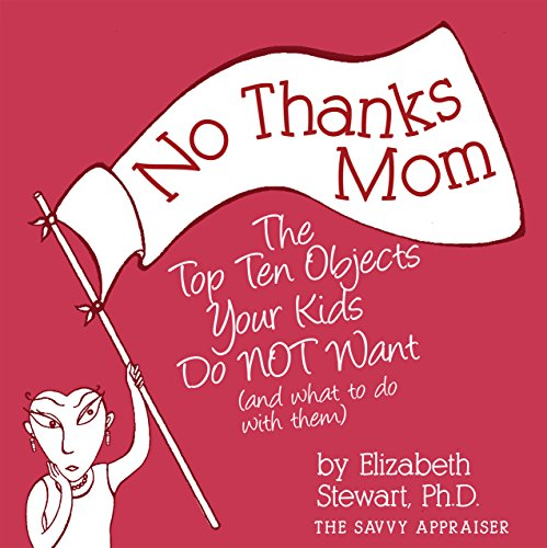 No Thanks Mom: The Top Ten Objects Your Kids Do NOT Want (and what to do with them) (The Savvy Appraiser Book 2) ()
