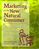 img - for Marketing to the New Natural Consumer: Consumer Trends Forming the Wellness Category by David Wright (1999-06-24) book / textbook / text book