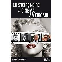 L'histoire noire du cinéma américain: Portrait d'un milieu peu reluisant (French Edition)