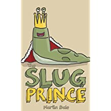 The Slug Prince: A Super Silly Book for Children 3-8