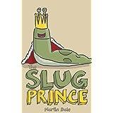 The Slug Prince: A Super Silly Book for Children 3-8