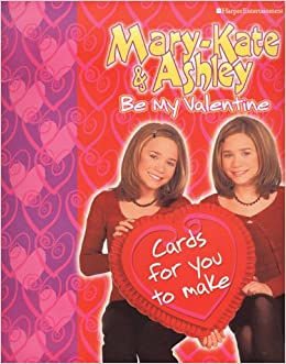 Mary Kate U0026 Ashley Be My Valentine: Mary Kate U0026 Ashley Olsen:  0099455010993: Amazon.com: Books