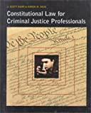 Constitutional Law for Criminal Justice Professionals, Harr, J. Scott and Hess, Karen M., 0314204148