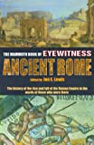 The Mammoth Book of Eyewitness Ancient Rome: The History of the Rise and Fall of the Roman Empire in the Words of Those Who Were There (Mammoth Books)