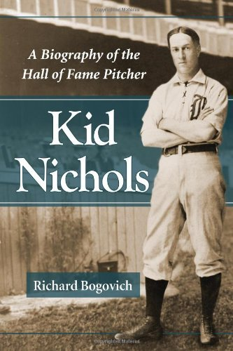 Download Kid Nichols: A Biography of the Hall of Fame Pitcher Pdf