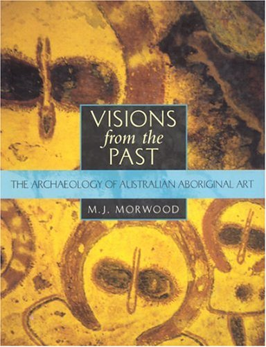 - Visions from the Past: The Archaeology of Australian Aboriginal Art