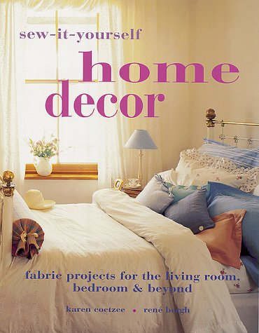 Sew-It-Yourself Home Decor: Fabric Projects for the Living Room, Bedroom & Beyond