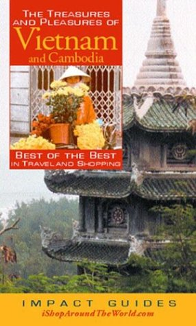The Treasures and Pleasures of Vietnam: Best of the Best in Travel and Shopping (Impact Guides)