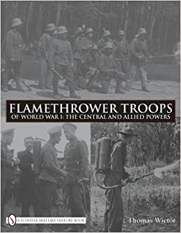 Flamethrower Troops of World War I: The Central and Allied