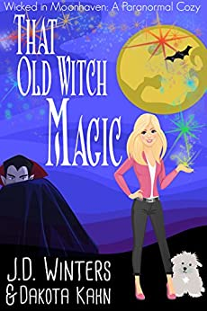 That Old Witch Magic (Wicked in Moonhaven~A Paranormal Cozy Book 2) by [Winters, J.D., Kahn, Dakota]