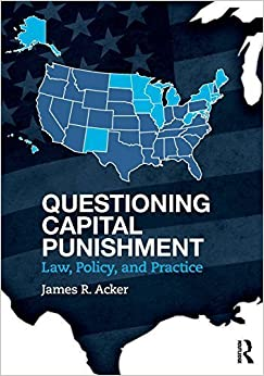 Questioning Capital Punishment: Law, Policy, and Practice (Criminology and Justice Studies) 1st edition by Acker, James R. (2014)