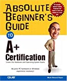 img - for Absolute Beginner's Guide to A+ Certification book / textbook / text book