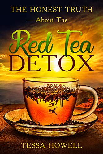The Honest Truth About The Red Tea Detox: Learn A Scientific Backed Way To Create A Detox With Red Tea To Burn Fat Quickly, And How To Avoid 7 Mistakes That Most People Make (Best Proven Way To Lose Weight Fast)
