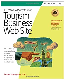101 Ways to Promote Your Tourism Business Web Site: Proven Internet Marketing Tips, Tools, and Techniques to Draw Traveleres to Your Site (101 Ways to Promote Your Web S)