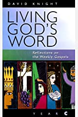 Living God's Word: Reflections on the Weekly Gospels (Year C) Paperback