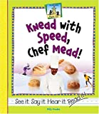 Knead With Speed, Chef Mead!