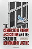 Image of The Connecticut Prison Association and the Search for Reformatory Justice (The Driftless Connecticut Series & Garnet Books)