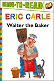 Walter the Baker, Eric Carle, 1481409174