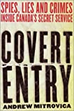 Covert Entry : Spies, Lies and Crimes Inside Canada's Secret Service