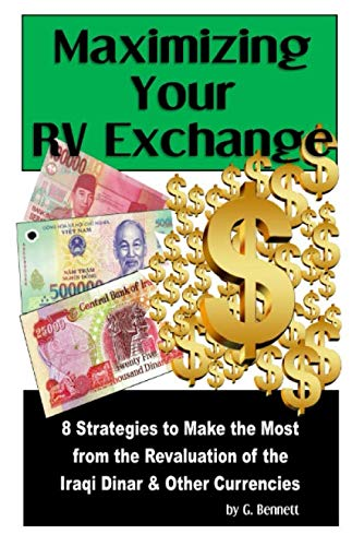 Maximizing Your RV Exchange: 8 Strategies to Make the Most from the Revaluation of the Iraqi Dinar and Other Currencies (Exchange Currency Books)