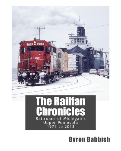 The Railfan Chronicles, Railroads of Michigan's Upper Peninsula, 1975 to 2013 (Soo Railroad Line)