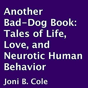 Another Bad-Dog Book: Tales of Life, Love, and Neurotic Human Behavior Audiobook