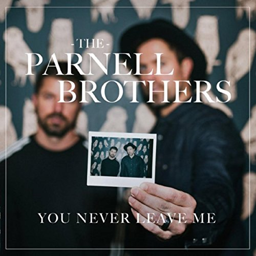 The Parnell Brothers - You Never Leave Me (2018)