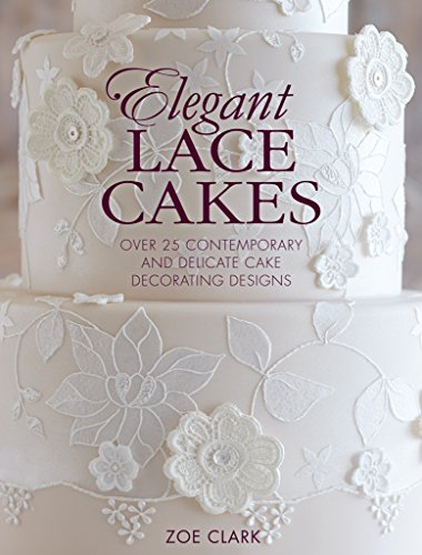 Contemporary Cake - Elegant Lace Cakes: Over 25 delicate cake decorating designs for contemporary lace cakes
