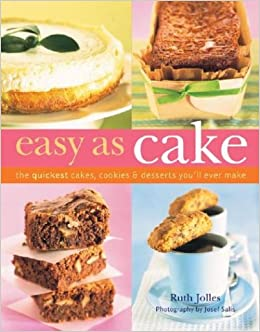 Easy As Cake The Quickest Cakes Cookies Desserts Youll Ever Make And Amazonde Ruth Jolles