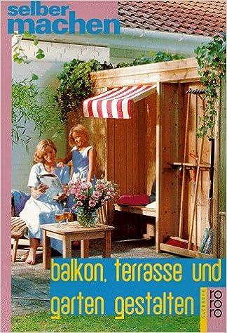 Balkon, Terrasse Und Garten Gestalten.: Uwe Kollmorgen: 9783499603167:  Books   Amazon.ca