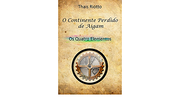 O Continente Perdido de Aigam: Livro 01 - Os Quatro Elementos (Portuguese Edition)