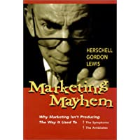 Marketing Mayhem: Why Marketing Isn't Producing the Way It Used to - The Symptoms, the Antidotes
