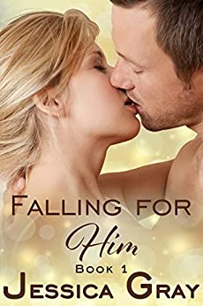 Falling For Him 1 by [Gray, Jessica]