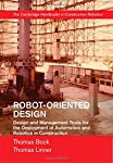 Robot-Oriented Design: Design and Management Tools for the Deployment of Automation and Robotics in Construction (The Cambridge Handbooks in Construction Robotics)