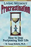 Living Without Procrastination, M. Susan Roberts, 1572240261