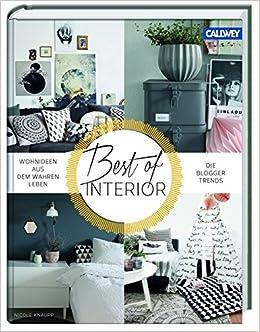 Best Of Interior: Wohnideen Aus Dem Wahren Leben. Die Blogger Trends:  Amazon.de: Nicole Knaupp: Bücher