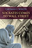 Socrates Comes to Wall Street 1st Edition
