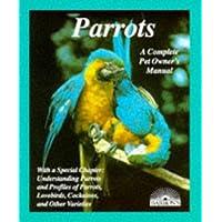 Parrots: A Complete Pet Owner's Manual