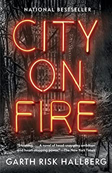 City on Fire: A novel by [Hallberg, Garth Risk]