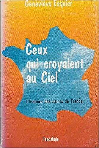Ceux qui croyaient au Ciel : L'histoire des saints de France